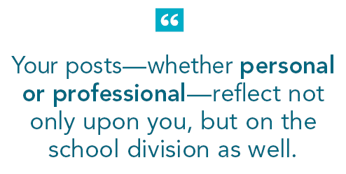 Your posts—whether personal or professional—reflect not only upon you, but on the school division as well.